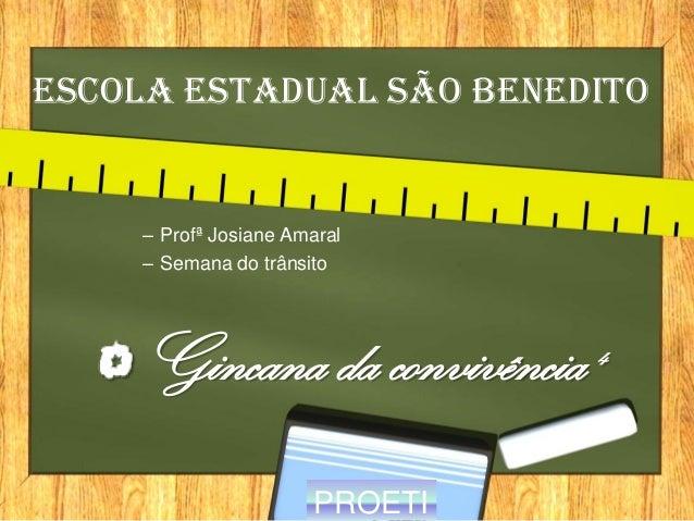 Escola Estadual São Benedito – Profª Josiane Amaral – Semana do trânsito Gincana da convivência 4 PROETI