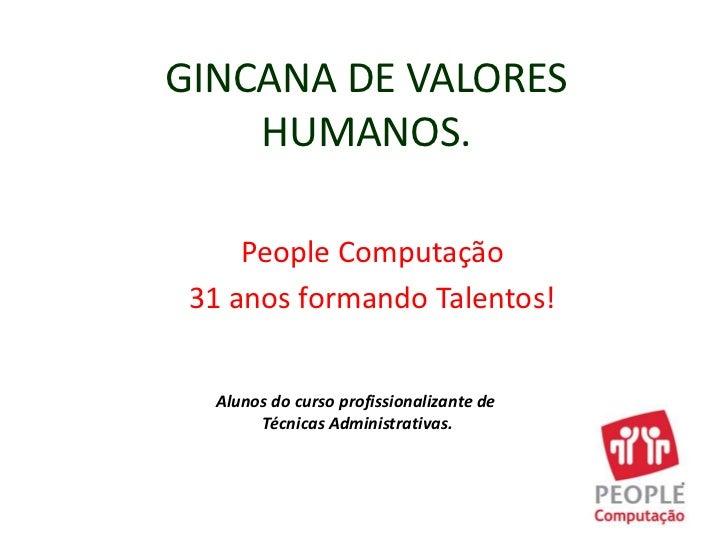 GINCANA DE VALORES HUMANOS.<br /> People Computação<br /> 31 anos formando Talentos!<br />Alunos do curso profissionalizan...