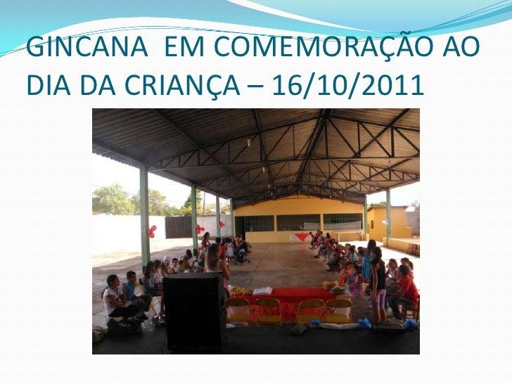 GINCANA EM COMEMORAÇÃO AODIA DA CRIANÇA – 16/10/2011