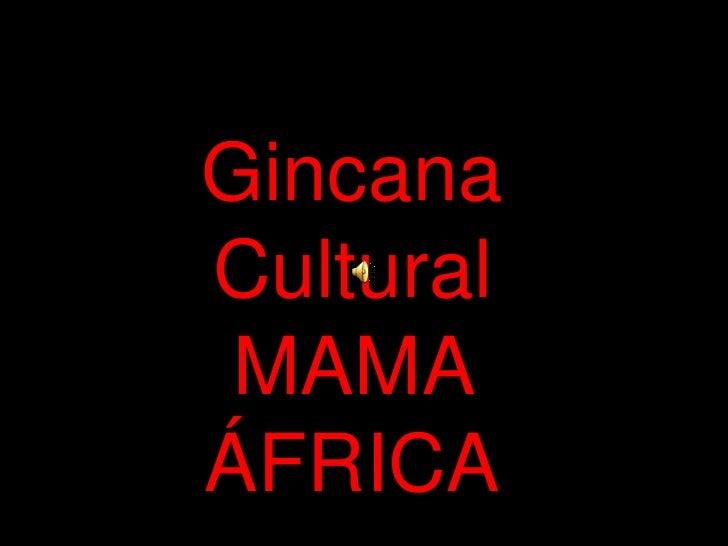 Gincana Cultural <br />MAMA ÁFRICA<br />