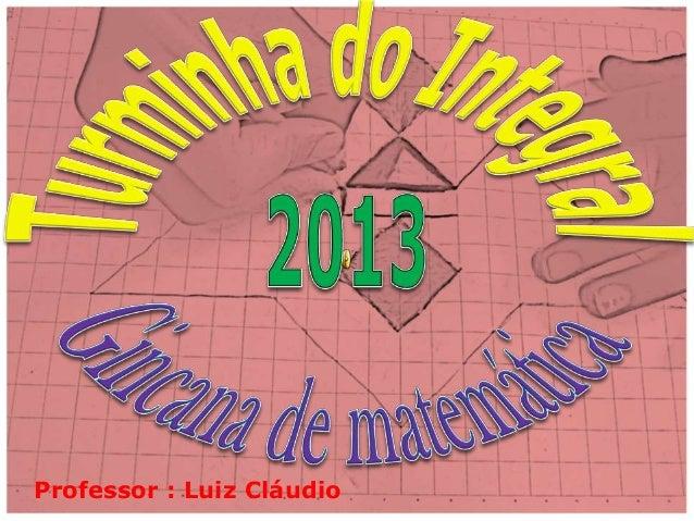 Professor : Luiz Cláudio
