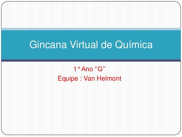 Gincana Virtual de Química  1° Ano ''G''  Equipe : Van Helmont