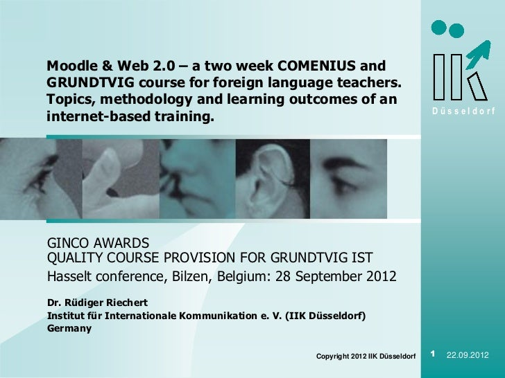 Moodle & Web 2.0 – a two week COMENIUS andGRUNDTVIG course for foreign language teachers.Topics, methodology and learning ...
