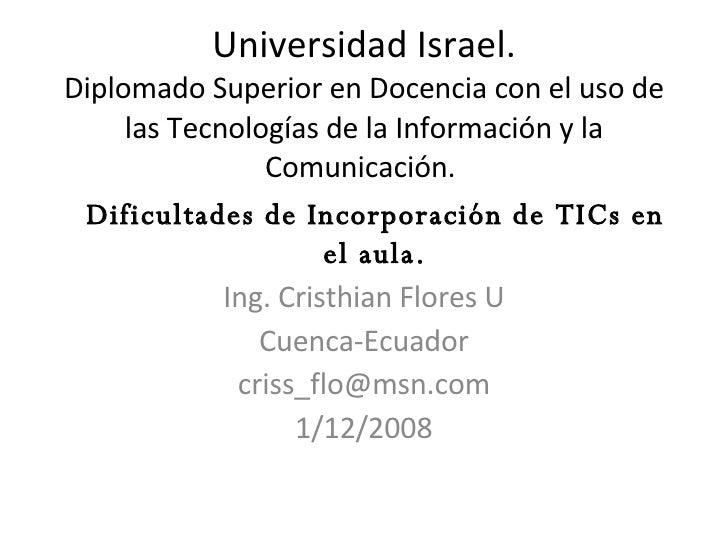 Universidad Israel. Diplomado Superior en Docencia con el uso de las Tecnologías de la Información y la Comunicación.  Ing...