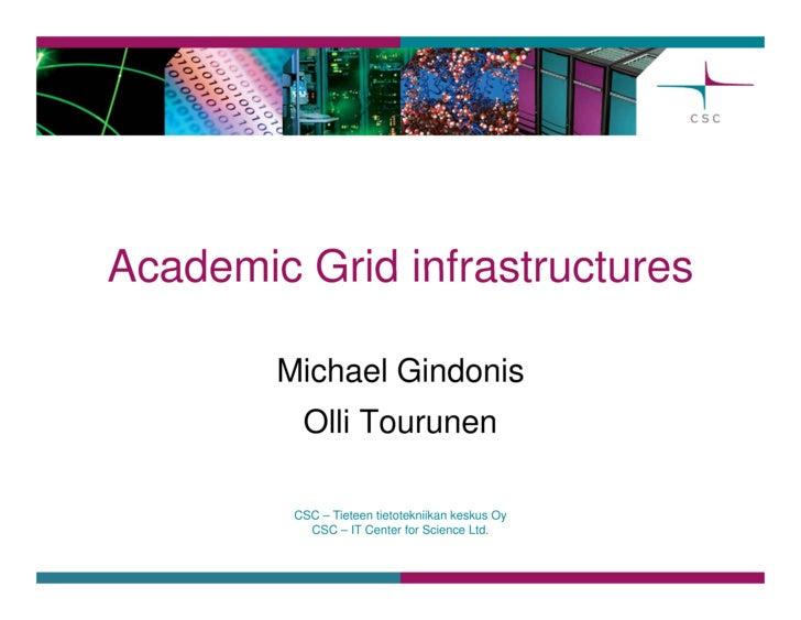 Academic Grid infrastructures          Michael Gindonis           Olli Tourunen           CSC – Tieteen tietotekniikan kes...