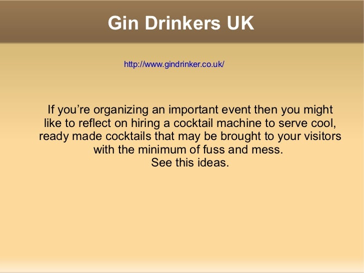 Gin Drinkers UK If you're organizing an important event then you might like to reflect on hiring a cocktail machine to ser...