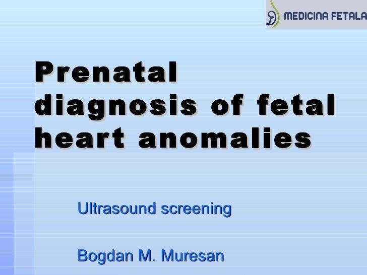 Pr enataldia gnosis of fetalhear t anomalies  Ultrasound screening  Bogdan M. Muresan