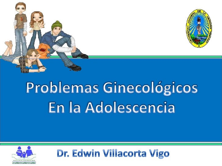 Problemas Ginecológicos<br />En la Adolescencia<br />Dr. Edwin Villacorta Vigo<br />