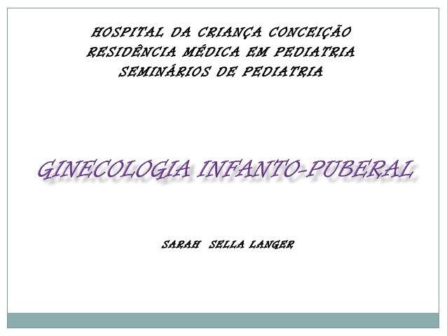 HOSPITAL DA CRIANÇA CONCEIÇÃO RESIDÊNCIA MÉDICA EM PEDIATRIA SEMINÁRIOS DE PEDIATRIA  SARAH SELLA LANGER