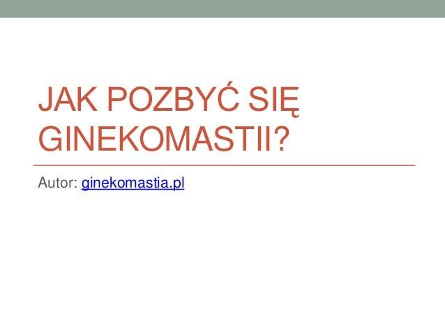 JAK POZBYĆ SIĘGINEKOMASTII?Autor: ginekomastia.pl