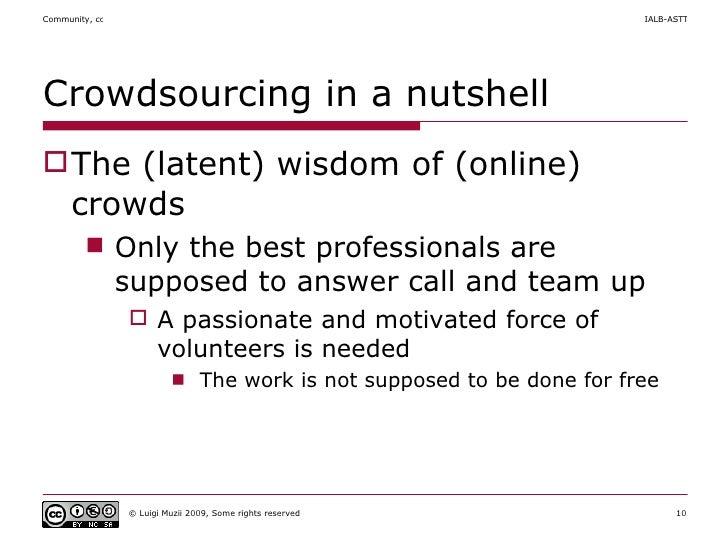 Crowdsourcing in a nutshell <ul><li>The (latent) wisdom of (online) crowds </li></ul><ul><ul><li>Only the best professiona...