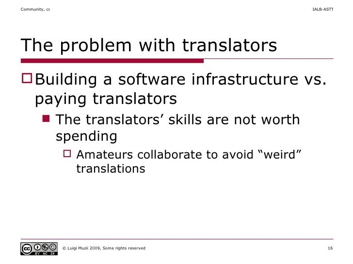 The problem with translators <ul><li>Building a software infrastructure vs. paying translators </li></ul><ul><ul><li>The t...