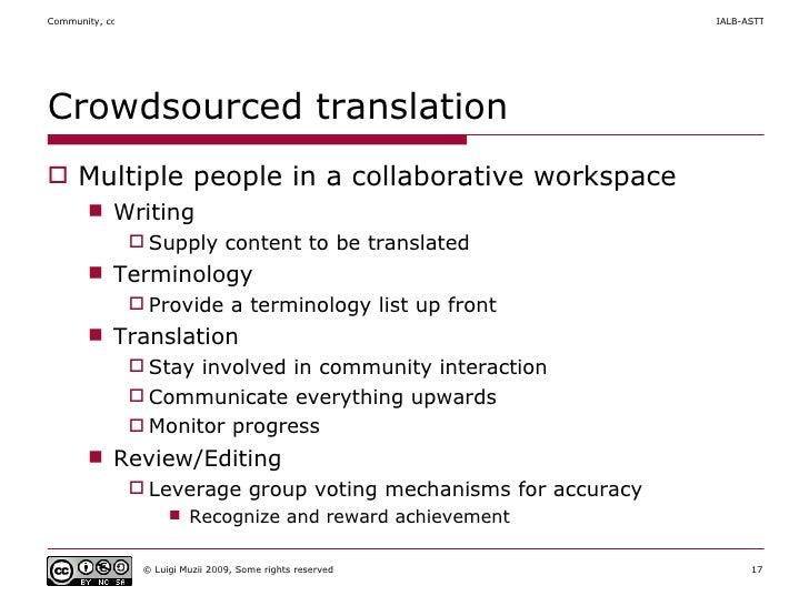 Crowdsourced translation <ul><li>Multiple people in a collaborative workspace  </li></ul><ul><ul><li>Writing </li></ul></u...