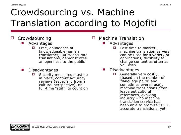 Crowdsourcing vs. Machine Translation according to  Mojofiti <ul><li>Crowdsourcing </li></ul><ul><ul><li>Advantages </li><...