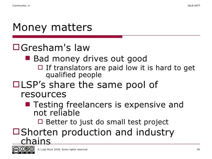 Money matters <ul><li>Gresham's law </li></ul><ul><ul><li>Bad money drives out good </li></ul></ul><ul><ul><ul><li>If tran...