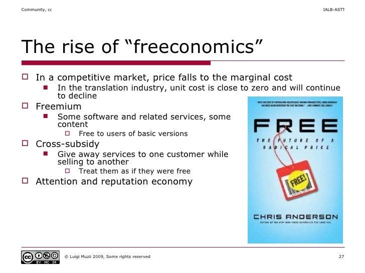 "The rise of "" freeconomics "" <ul><li>In a competitive market, price falls to the marginal cost </li></ul><ul><ul><li>In th..."