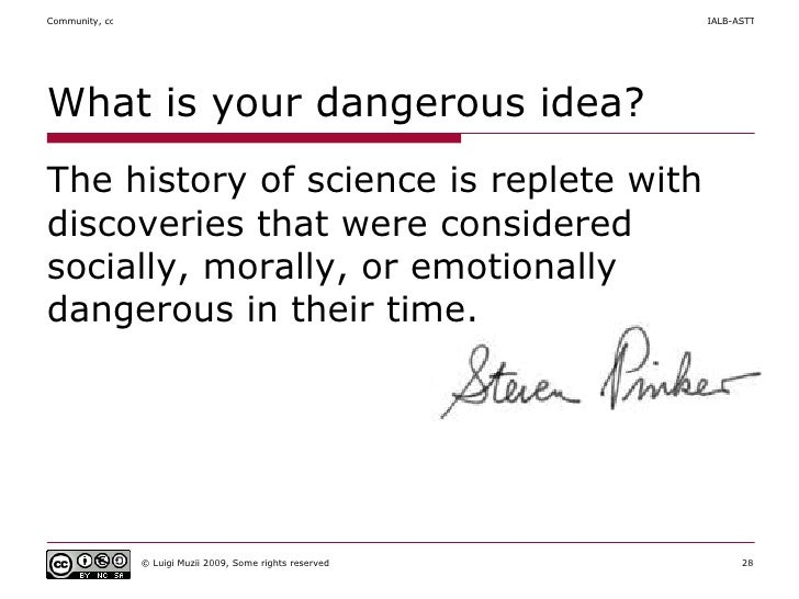 What is your dangerous idea? <ul><li>The history of science is replete with discoveries that were considered socially, mor...
