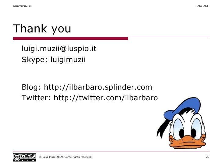 Thank you <ul><li>[email_address] </li></ul><ul><li>Skype: luigimuzii </li></ul><ul><li>Blog: http://ilbarbaro.splinder.co...