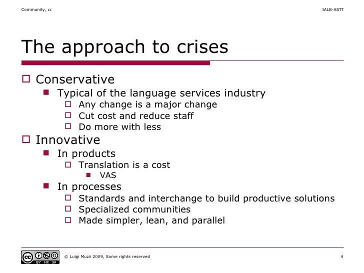 The approach to crises <ul><li>Conservative </li></ul><ul><ul><li>Typical of the language services industry </li></ul></ul...
