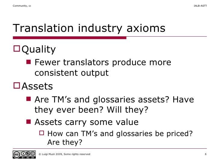 Translation industry axioms <ul><li>Quality </li></ul><ul><ul><li>Fewer translators produce more consistent output </li></...