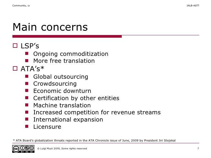 Main concerns <ul><li>LSP's </li></ul><ul><ul><li>Ongoing commoditization </li></ul></ul><ul><ul><li>More free translation...