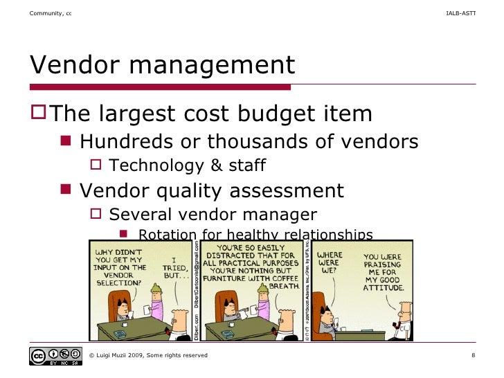 Vendor management <ul><li>The largest cost budget item </li></ul><ul><ul><li>Hundreds or thousands of vendors </li></ul></...