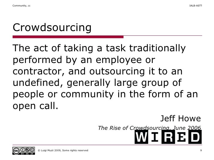 Crowdsourcing <ul><li>The act of taking a task traditionally performed by an employee or contractor, and outsourcing it to...