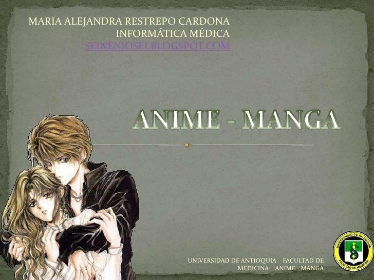 MARIA ALEJANDRA RESTREPO CARDONA<br />INFORMÁTICA MÉDICA<br />SEINENJOSEI.BLOGSPOT.COM<br />ANIME - MANGA<br />UNIVERSIDAD...