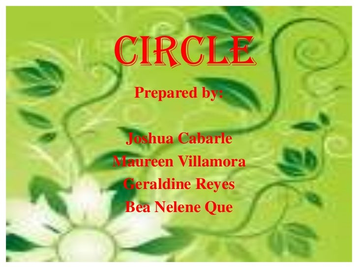 Circle  Prepared by: Joshua CabarleMaureen Villamora Geraldine Reyes Bea Nelene Que