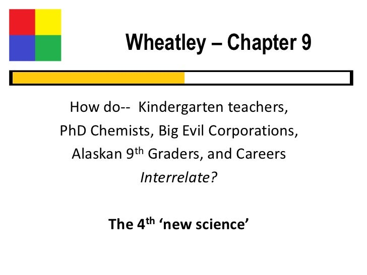 Wheatley – Chapter 9 How do-- Kindergarten teachers,PhD Chemists, Big Evil Corporations, Alaskan 9th Graders, and Careers ...