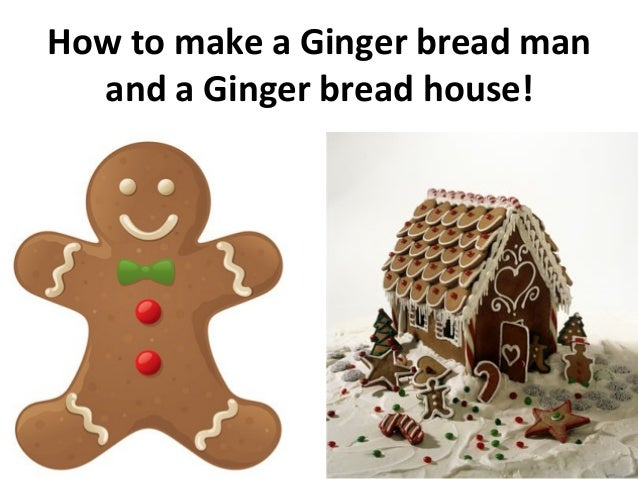 How to make a Ginger bread man and a Ginger bread house!