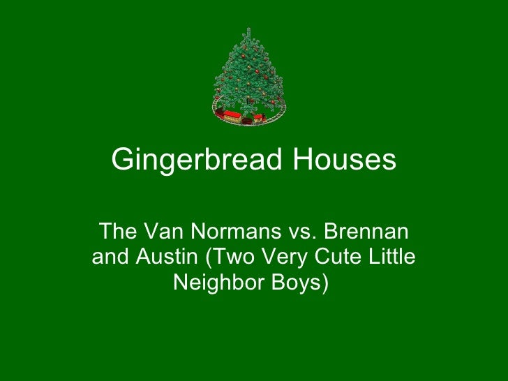 Gingerbread Houses The Van Normans vs. Brennan and Austin (Two Very Cute Little Neighbor Boys)