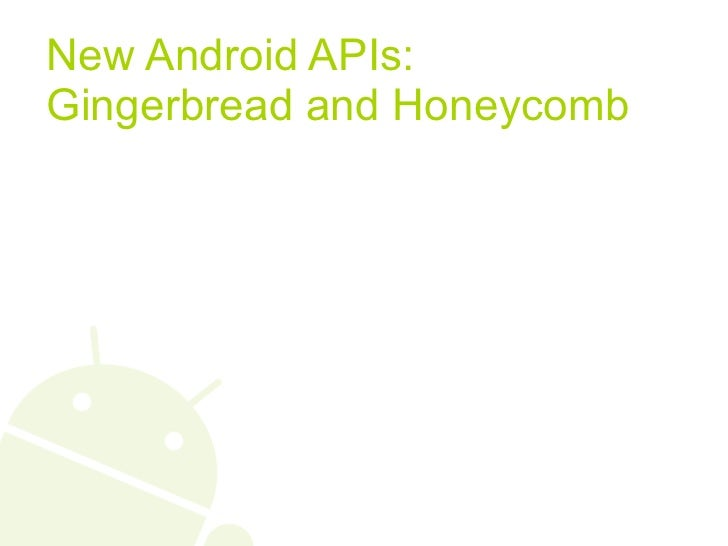 New Android APIs:Gingerbread and Honeycomb
