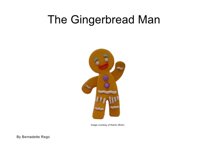 The Gingerbread Man By Bernadette Rego Image courtesy of tharrin (flickr)