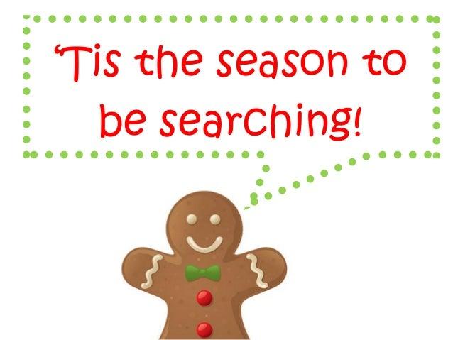 'Tis the season to   be searching!