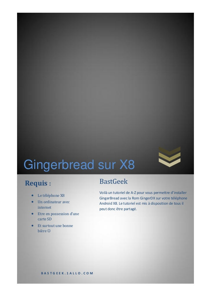 Gingerbread sur X8Requis :                        BastGeek                                Voilà un tutoriel de A-Z pour vo...