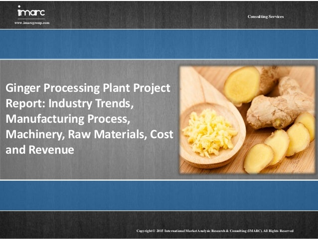 Ginger Processing Plant Project Report: Industry Trends, Manufacturing Process, Machinery, Raw Materials, Cost and Revenue...