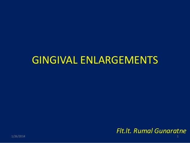 GINGIVAL ENLARGEMENTS  1/26/2014  Flt.lt. Rumal Gunaratne 1