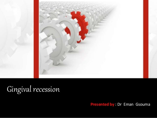 Gingival recession Presented by : Dr Eman Gsouma