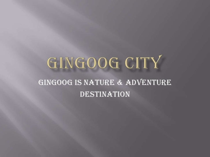 Gingoog City<br />Gingoog is nature & adventure <br />destination<br />