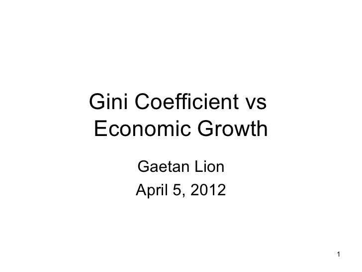 Gini Coefficient vsEconomic Growth    Gaetan Lion    April 5, 2012                      1