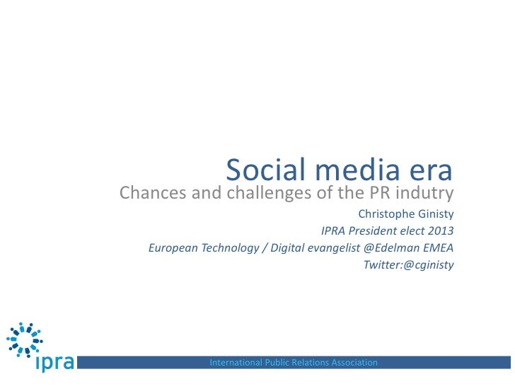 Social media eraChances and challenges of the PR indutry                                           Christophe Ginisty     ...