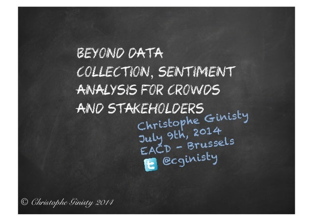 © Christophe Ginisty 2014! Beyond data collection, sentiment analysis for crowds and stakeholders Christophe Ginisty July ...