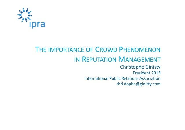 THE	   IMPORTANCE	   OF	   CROWD	   PHENOMENON	   	    IN	   REPUTATION	   MANAGEMENT	   	    Christophe	   Ginisty	     P...