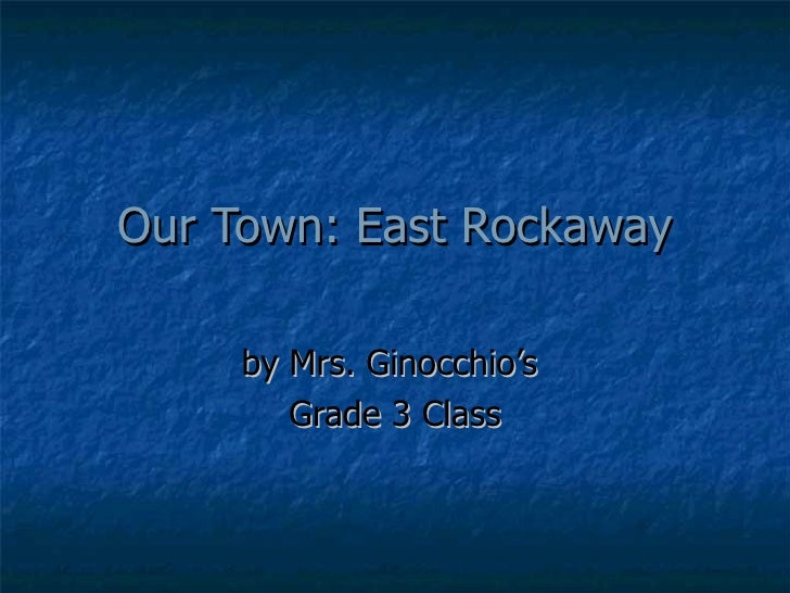 Our Town: East Rockaway by Mrs. Ginocchio's  Grade 3 Class