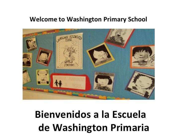 Bienvenidos a la Escuela de Washington Primaria Welcome   to Washington Primary School