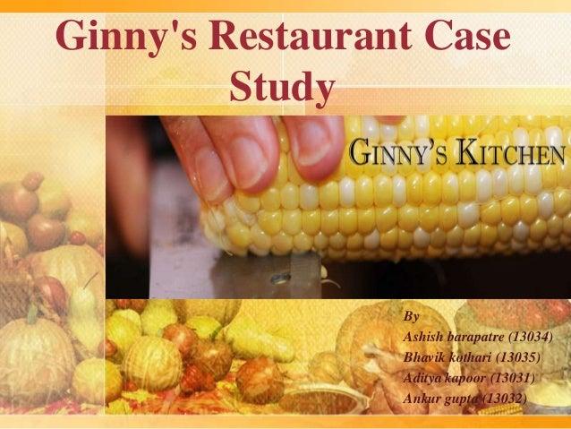 Ginny's Restaurant Case Study  By Ashish barapatre (13034) Bhavik kothari (13035) Aditya kapoor (13031) Ankur gupta (13032...