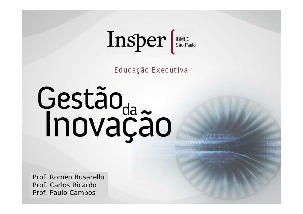 Prof. Romeo Busarello Prof. Carlos Ricardo Prof. Paulo Campos