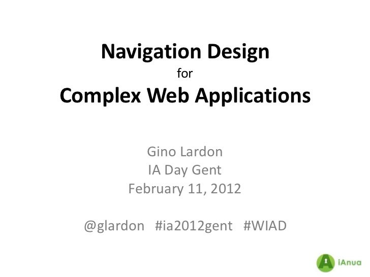 Navigation Design              forComplex Web Applications          Gino Lardon          IA Day Gent       February 11, 20...