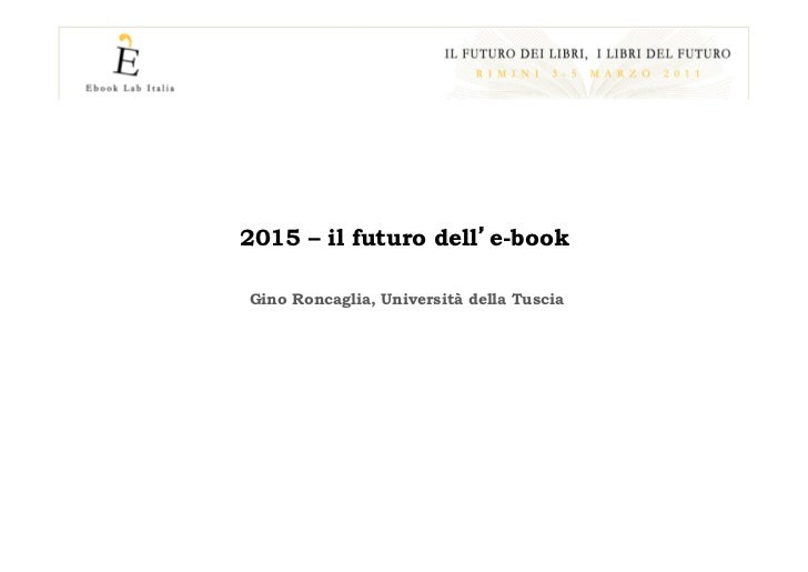 2015 – il futuro dell e-bookGino Roncaglia, Università della Tuscia